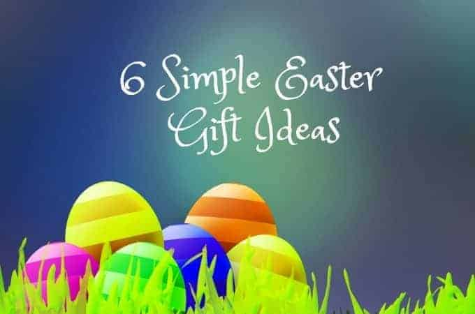 6 Simple Easter Basket Gift Ideas