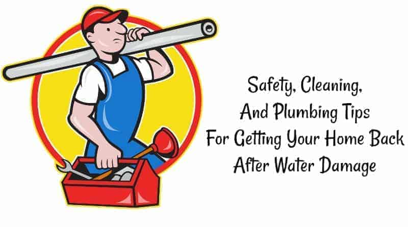 Safety, Cleaning, And Plumbing Tips For Getting Your Home Back After Water Damage