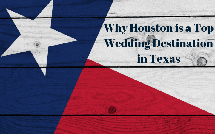 Why Houston is a Top Wedding Destination in Texas