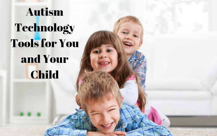 Autism Technology Tools for You and Your Child